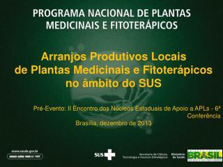 Arranjos Produtivos Locais  de Plantas Medicinais e Fitoterápicos  no âmbito do SUS