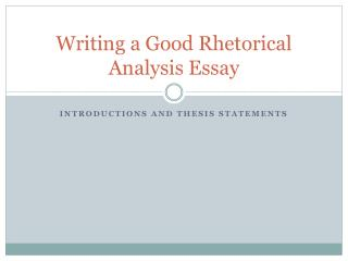good rhetorical analysis essay Good examples involve public speeches by various authorities an effective evaluation requires selecting a certain article to analyze and interpret how all written sections relate to each other, forming one whole student's goal is to create the top-notch paper following the basic questions is the key to success in rhetorical.