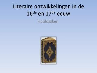 Literaire ontwikkelingen in de 16 de  en 17 de  eeuw