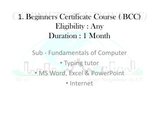 1 . Beginners Certificate Course ( BCC) Eligibility : Any Duration : 1 Month