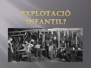EXPLOTACIÓ INFANTIL?
