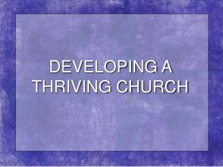 DEVELOPING A THRIVING CHURCH