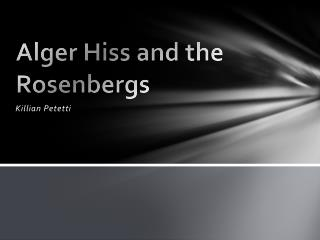 Alger Hiss and the Rosenbergs