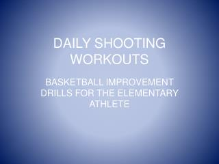 DAILY SHOOTING WORKOUTS
