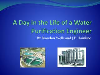 A Day in the Life of a Water Purification Engineer