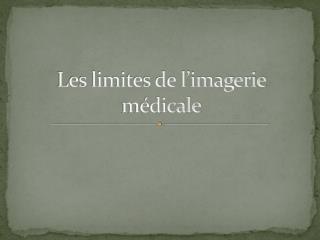 Les limites de l'imagerie médicale