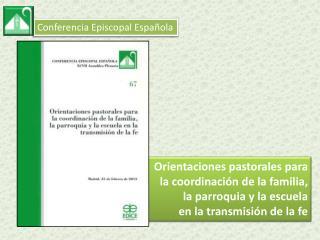 Orientaciones pastorales para la coordinación de la familia, l a parroquia y la escuela