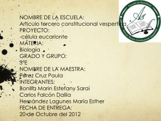 NOMBRE DE LA ESCUELA: Articulo tercero constitucional vespertina PROYECTO: -c élula eucarionte