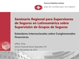 Estándares Internacionales sobre Conglomerados Financieros Jeffery Yong