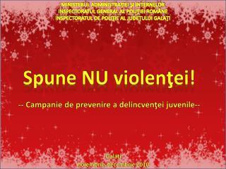 Spune NU violenţei! --  Campanie de prevenire a delincvenţei  juvenile--