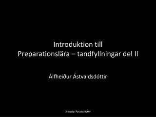 Introduktion till  Preparationsl�ra � tandfyllningar del II