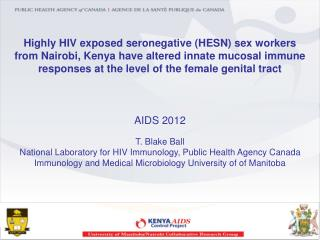 AIDS 2012 T. Blake Ball National Laboratory for HIV Immunology, Public Health Agency Canada