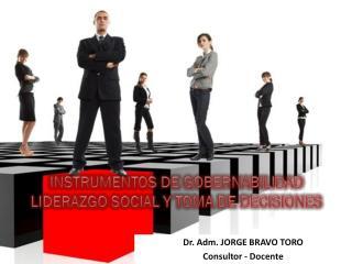 Dr.  Adm . JORGE BRAVO TORO Consultor - Docente