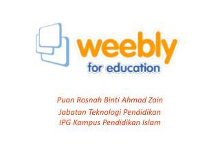 Puan  Rosnah  Binti Ahmad  Zain Jabatan Teknologi Pendidikan IPG Kampus Pendidikan Islam