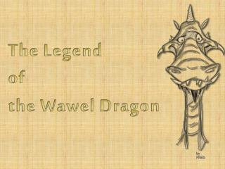 The Legend  of  the  W awel  D ragon