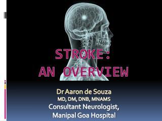 Dr Aaron de Souza  MD, DM, DNB, MNAMS Consultant Neurologist,  Manipal  Goa Hospital