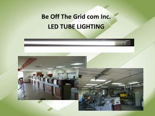 Be Off The Grid com Inc.  LED TUBE LIGHTING