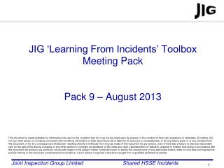 JIG 'Learning From Incidents' Toolbox Meeting Pack  Pack  9 – August 2013