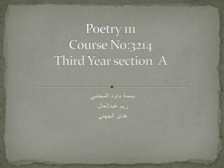 Poetry 111 Course No:3214 Third Year section  A