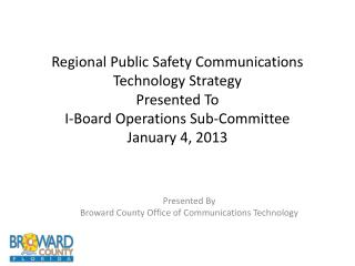 Presented By Broward County Office of Communications Technology