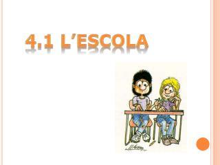 4.1 L'ESCOLA