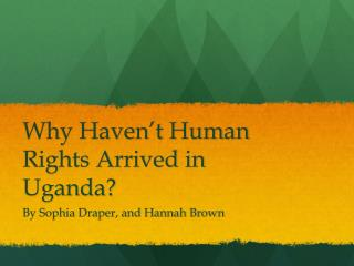 Why Haven�t Human Rights Arrived in Uganda?
