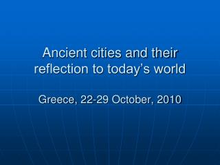 Ancient cities and their reflection to today's world Greece, 22-29 October, 2010