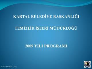 KARTAL BELEDİYE BAŞKANLIĞI TEMİZLİK İŞLERİ MÜDÜRLÜĞÜ 2009 YILI PROGRAMI