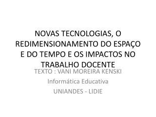 NOVAS TECNOLOGIAS, O REDIMENSIONAMENTO DO ESPAÇO E DO TEMPO E OS IMPACTOS NO TRABALHO DOCENTE