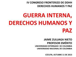 IV CONGRESO FRONTERIZO DE DDHH DERECHOS HUMANOS Y PAZ  GUERRA INTERNA, DERECHOS HUMANOS Y PAZ