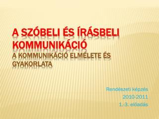 A szóbeli és írásbeli kommunikáció A kommunikáció elmélete és gyakorlata