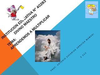INSTITUCION EDUCATIVA Nº 40283              divino maestro TEMA:  APRENDEMOS A MULTIPLICAR