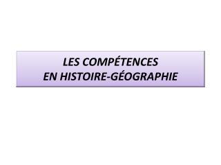 LES COMPÉTENCES  EN HISTOIRE-GÉOGRAPHIE