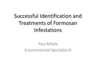 Successful Identification and Treatments of Formosan Infestations