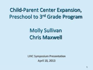 Child-Parent Center Expansion, Preschool to 3 rd  Grade Program Molly Sullivan Chris Maxwell