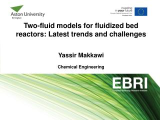 Two-fluid models for fluidized bed reactors: Latest trends and challenges Yassir Makkawi