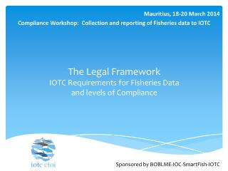 The  Legal  Framework IOTC  Requirements for Fisheries Data  and  levels of Compliance