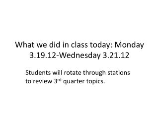 What we did in class today: Monday 3.19.12-Wednesday 3.21.12