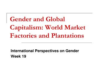 Gender and Glo bal Capitalism: World Market Factories and Plantations