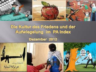 Die Kultur des Friedens und der Aufwiegelung  im  PA Index Dezember   2012