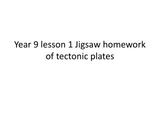 Year 9 lesson 1 Jigsaw homework of  tectonic plates