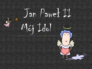 Jan Pawe ?  II     M�j Idol