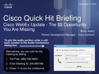 Cisco Quick Hit Briefing Cisco WebEx Update - The $$ Opportunity You Are Missing
