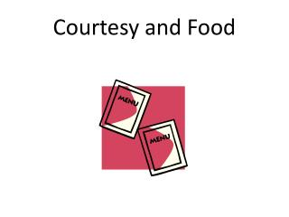 Courtesy  and Food