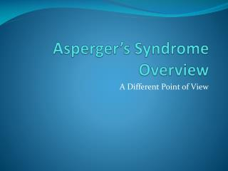 Asperger's  Syndrome Overview