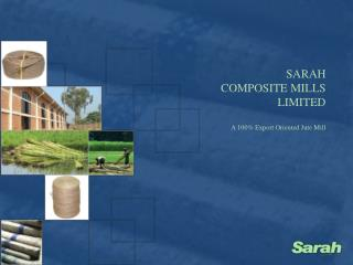 SARAH  COMPOSITE  MILLS  LIMITED A 100% Export Oriented Jute Mill