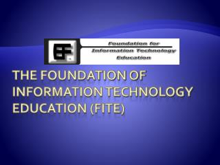The Foundation of Information Technology Education (FITE)