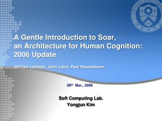 A Gentle Introduction to Soar, an Architecture for Human Cognition: 2006 Update