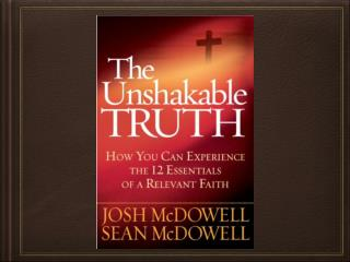 Unshakeable Truth Truth One - God Exists Truth Two - God�s Word Truth Three - Original Sin