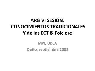 ARG  VI  SESIÓN. CONOCIMIENTOS TRADICIONALES  Y de las ECT & Folclore